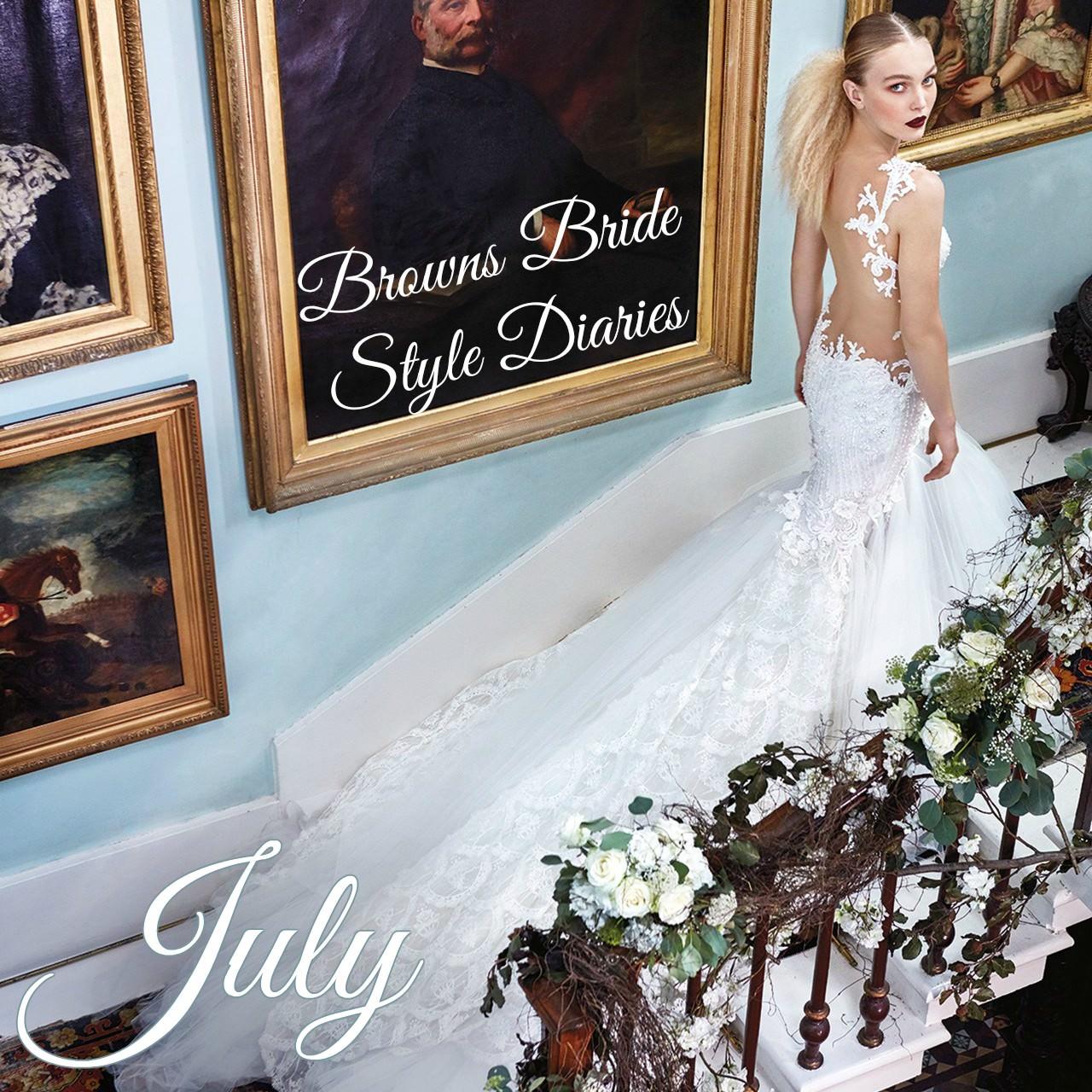BROWNS BRIDE STYLE DIARIES - JULY 2017 - Browns Bride