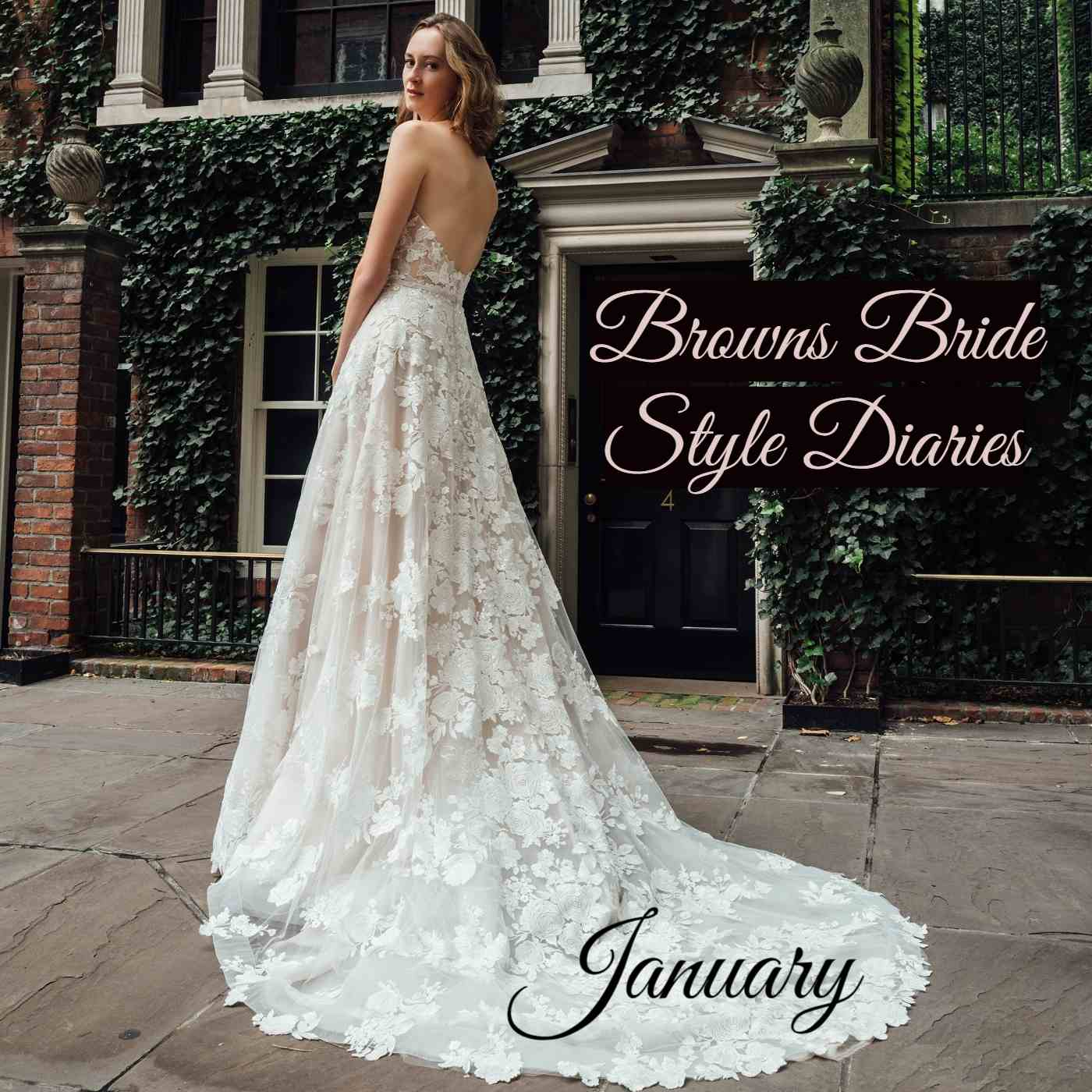 b853b7436bc8 BROWNS BRIDE STYLE DIARIES - JANUARY 2019 - Browns Bride